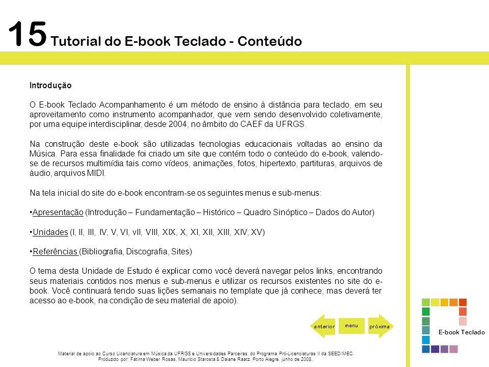 Introdução O E-book Teclado Acompanhamento é um método de ensino à distância para teclado, em seu aproveitamento como instrumento acompanhador, que ve