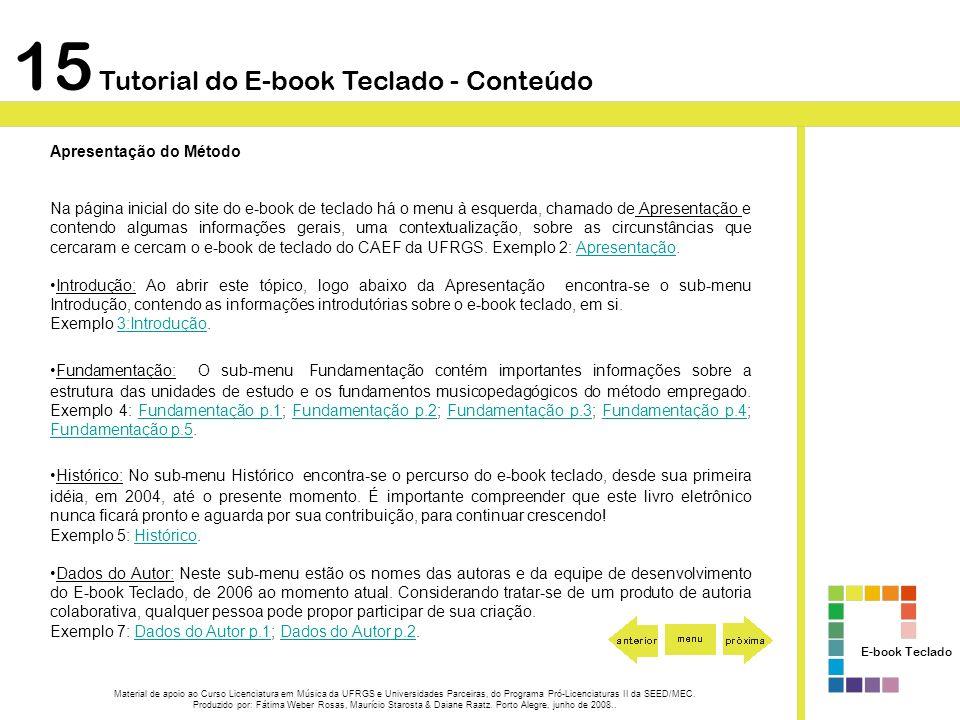 15 Tutorial do E-book Teclado - Conteúdo Apresentação do Método Na página inicial do site do e-book de teclado há o menu à esquerda, chamado de Aprese