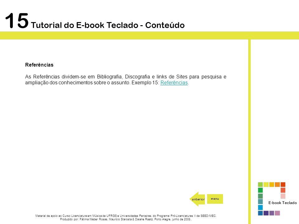 15 Tutorial do E-book Teclado - Conteúdo Referências As Referências dividem-se em Bibliografia, Discografia e links de Sites para pesquisa e ampliação