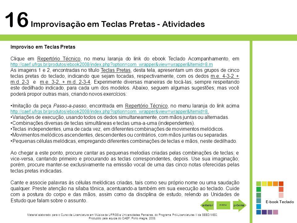 E-book Teclado Improviso em Teclas Pretas Clique em Repertório Técnico, no menu laranja do link do ebook Teclado Acompanhamento, em http://caef.ufrgs.