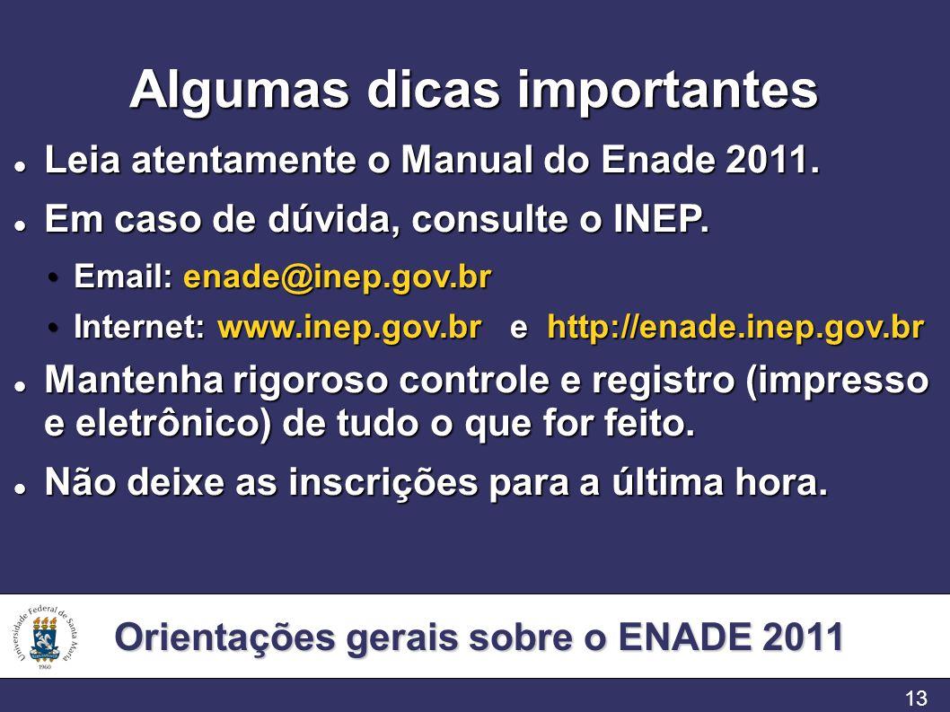 Orientações gerais sobre o ENADE 2011 13 Algumas dicas importantes Leia atentamente o Manual do Enade 2011.