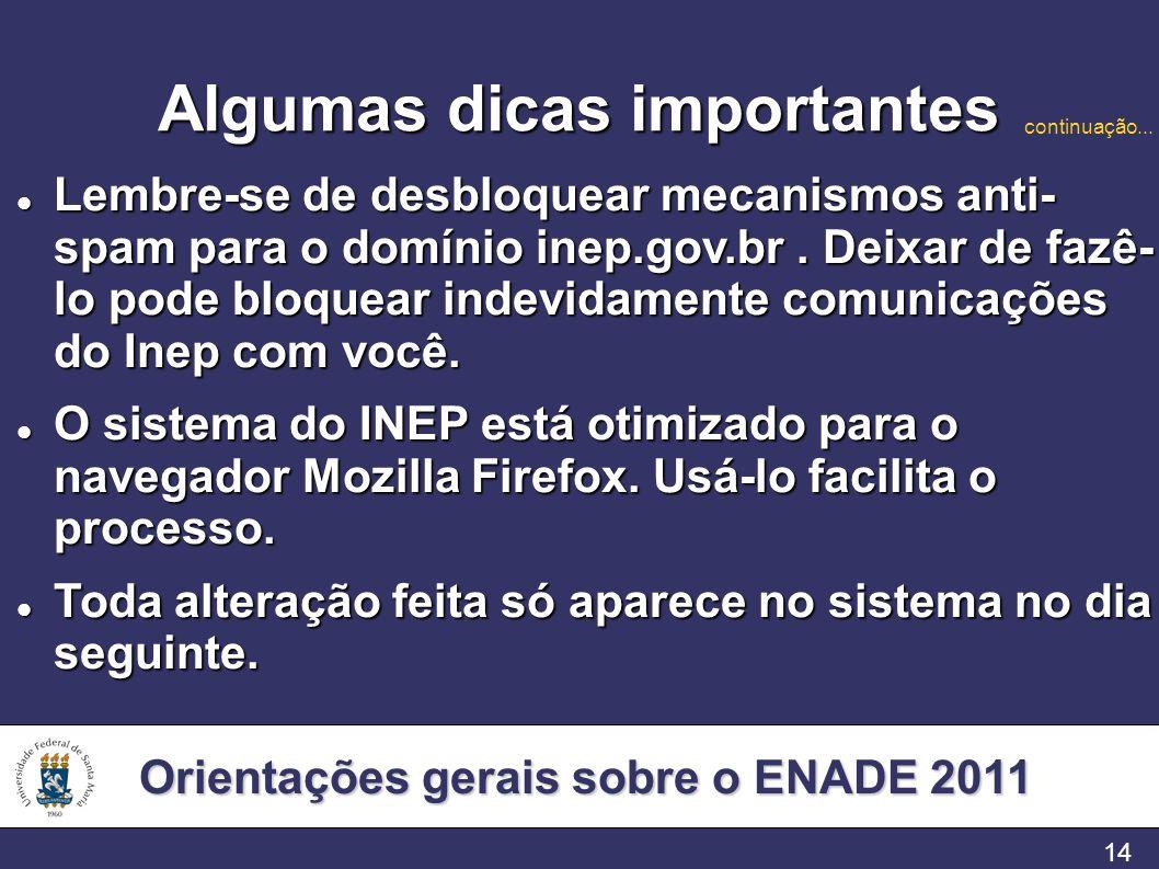 Orientações gerais sobre o ENADE 2011 14 Algumas dicas importantes Lembre-se de desbloquear mecanismos anti- spam para o domínio inep.gov.br. Deixar d
