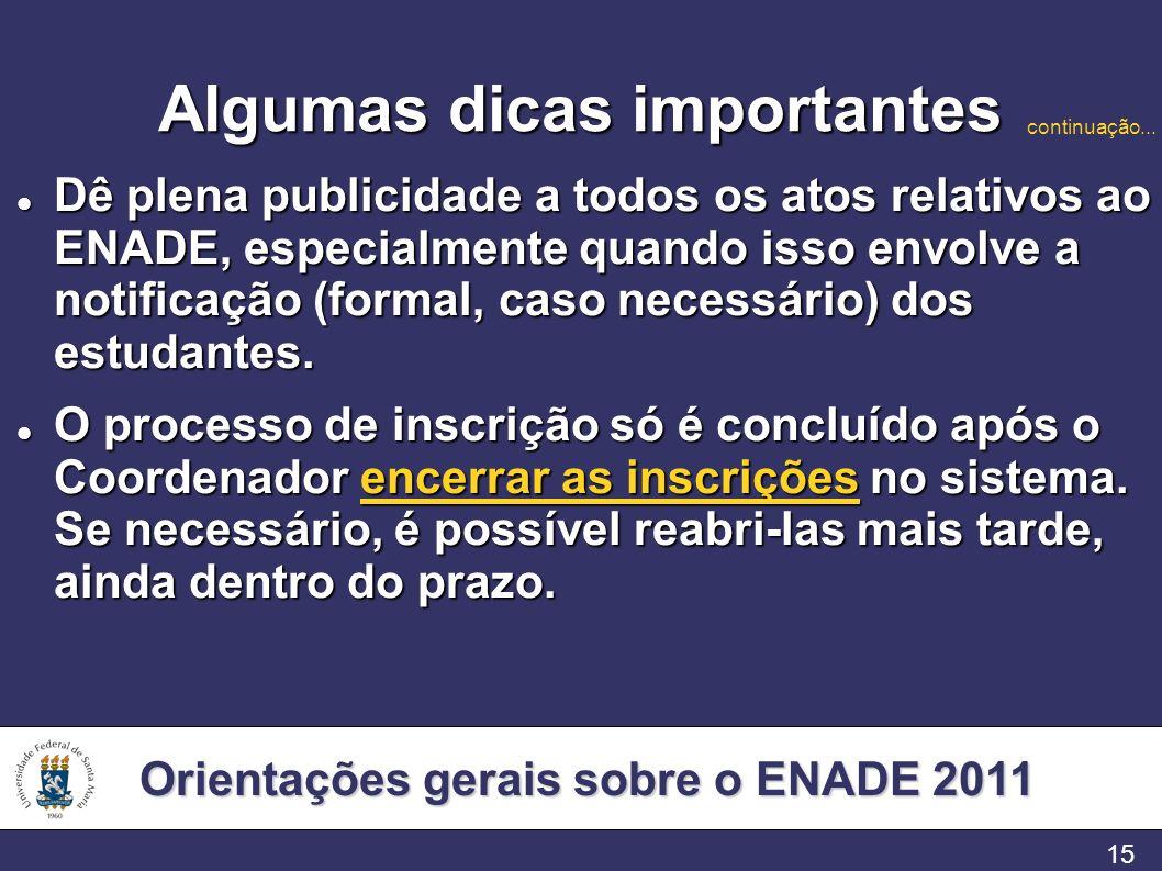 Orientações gerais sobre o ENADE 2011 15 Algumas dicas importantes Dê plena publicidade a todos os atos relativos ao ENADE, especialmente quando isso