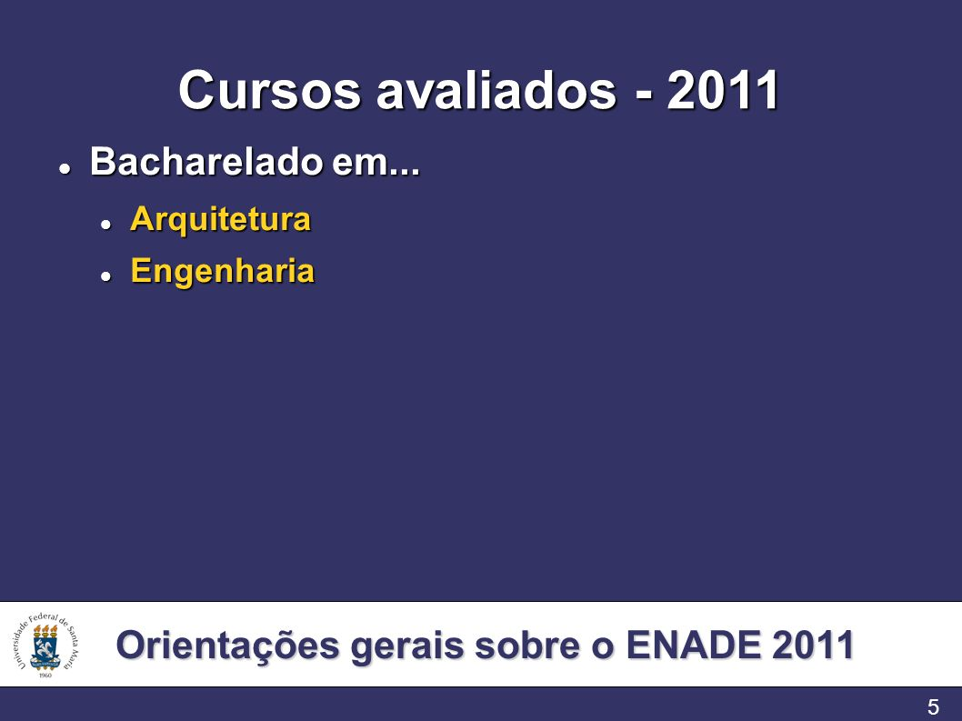 Orientações gerais sobre o ENADE 2011 5 Cursos avaliados - 2011 Bacharelado em... Bacharelado em... Arquitetura Arquitetura Engenharia Engenharia