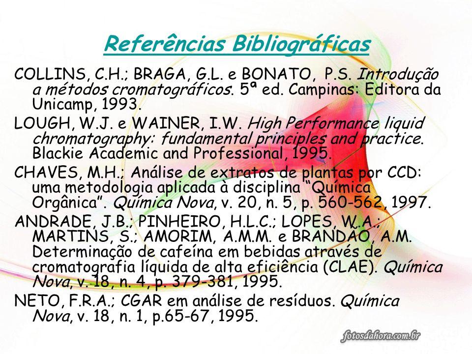 Referências Bibliográficas COLLINS, C.H.; BRAGA, G.L. e BONATO, P.S. Introdução a métodos cromatográficos. 5ª ed. Campinas: Editora da Unicamp, 1993.