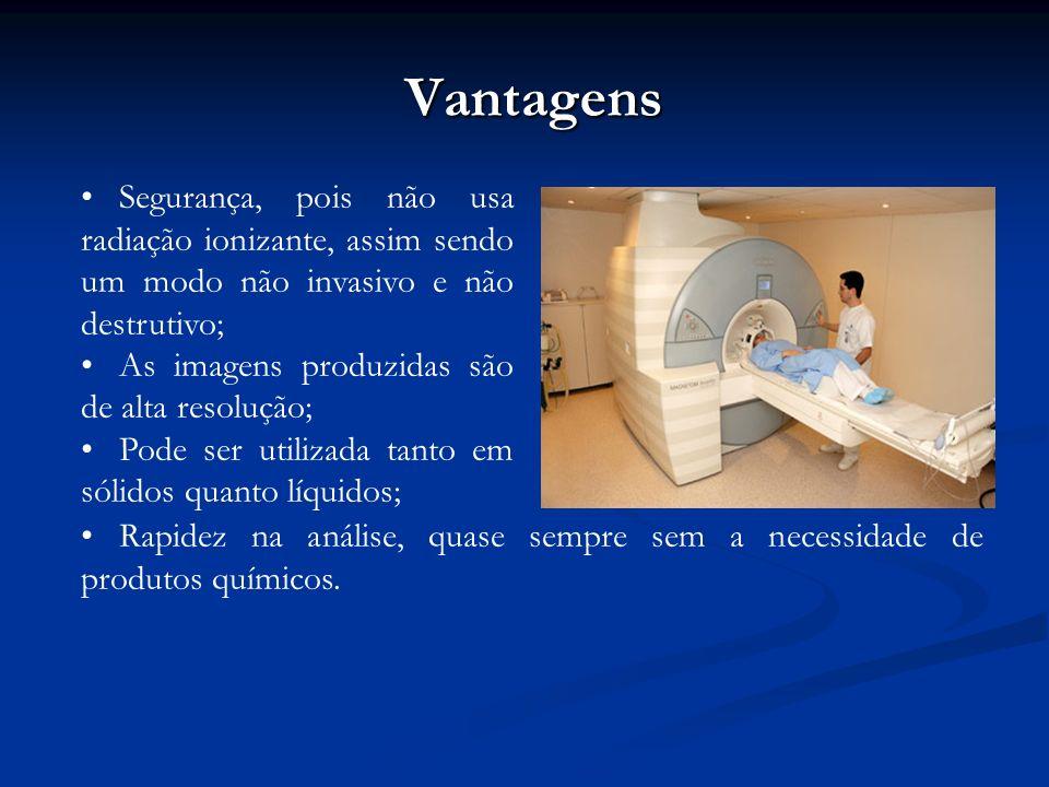 Vantagens Segurança, pois não usa radiação ionizante, assim sendo um modo não invasivo e não destrutivo; As imagens produzidas são de alta resolução;