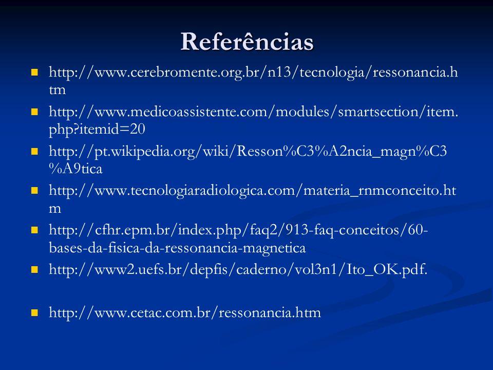 Referências http://www.cerebromente.org.br/n13/tecnologia/ressonancia.h tm http://www.medicoassistente.com/modules/smartsection/item. php?itemid=20 ht