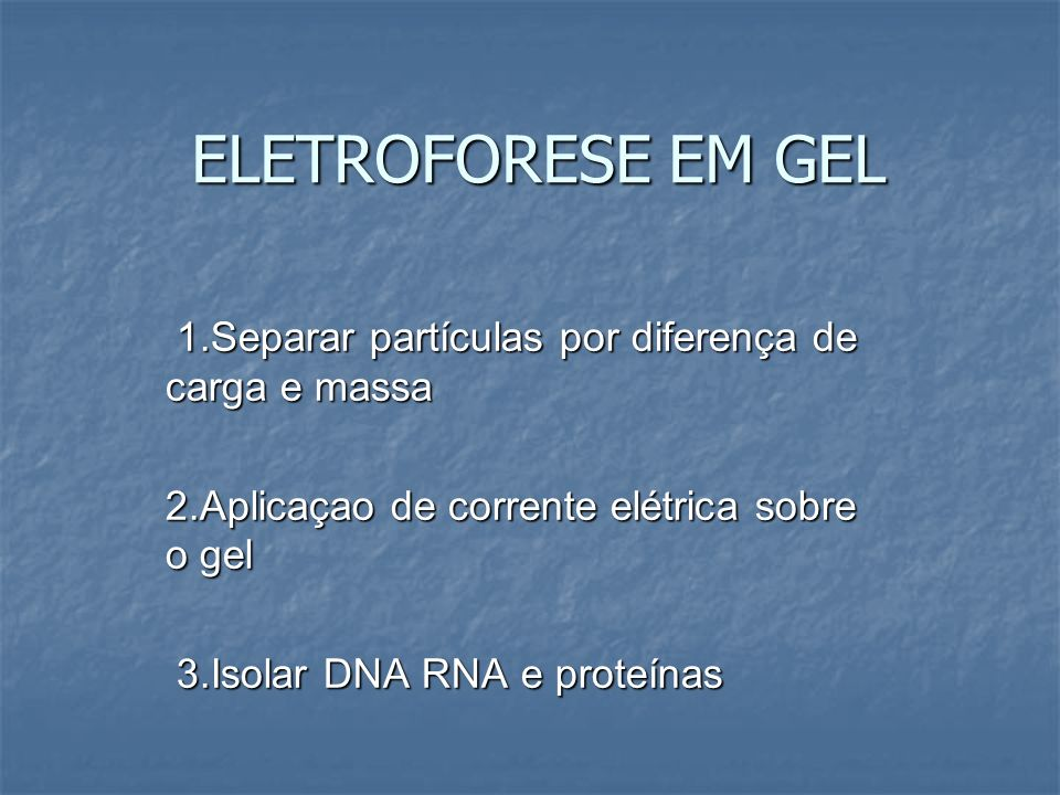 Eletroforese em gel de agarose 1-Gel gelitificado de agarose 2-Separa fragmentos longos de DNA 3-Corrente elétrica sobre gel 4-Partículas menores tem maior velocidade de chegar ate o pólo positivo