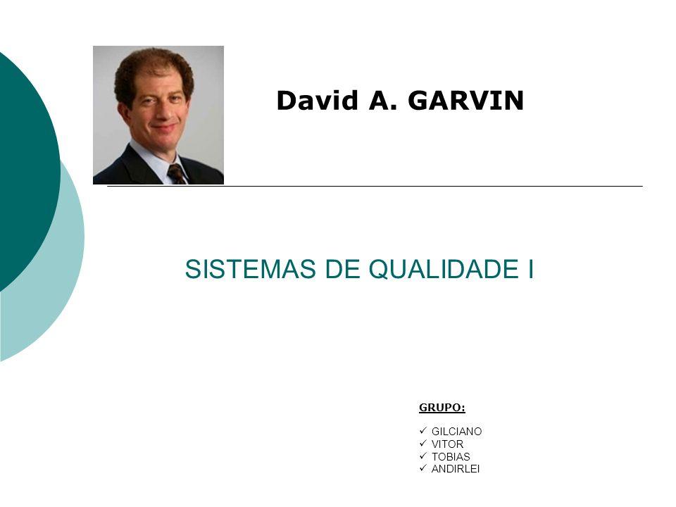 SISTEMAS DE QUALIDADE I David A. GARVIN GRUPO: GILCIANO VITOR TOBIAS ANDIRLEI