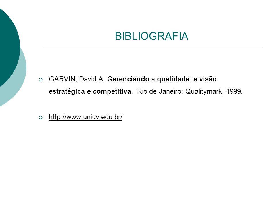 BIBLIOGRAFIA GARVIN, David A. Gerenciando a qualidade: a visão estratégica e competitiva. Rio de Janeiro: Qualitymark, 1999. http://www.uniuv.edu.br/