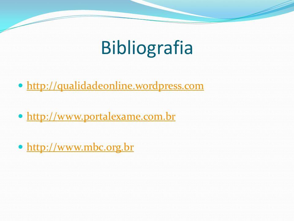 Bibliografia http://qualidadeonline.wordpress.com http://www.portalexame.com.br http://www.mbc.org.br