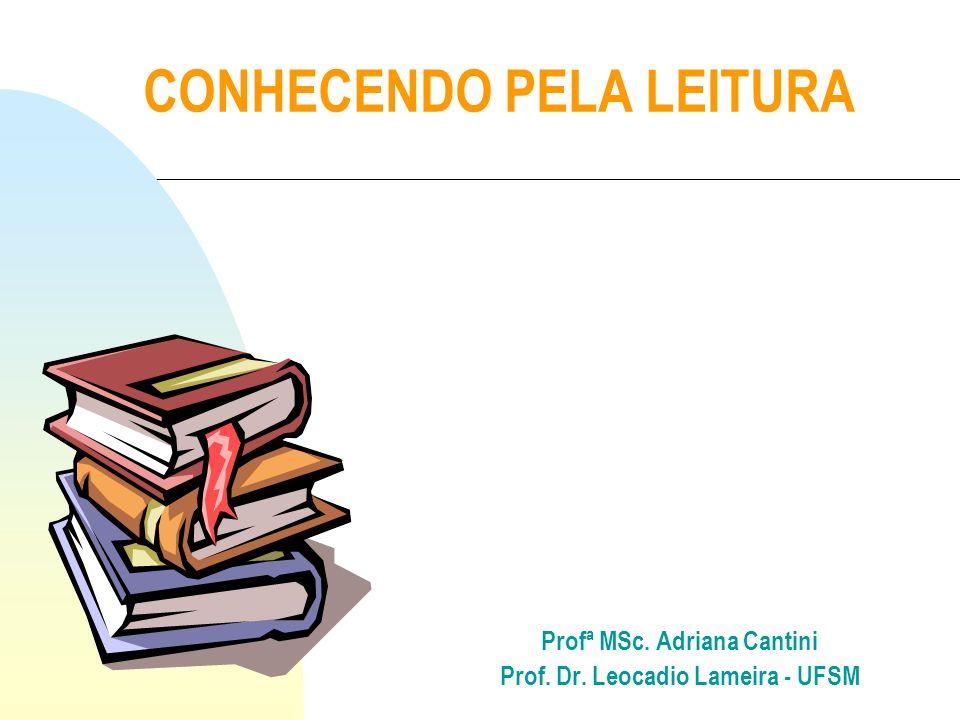 CONHECENDO PELA LEITURA Profª MSc. Adriana Cantini Prof. Dr. Leocadio Lameira - UFSM