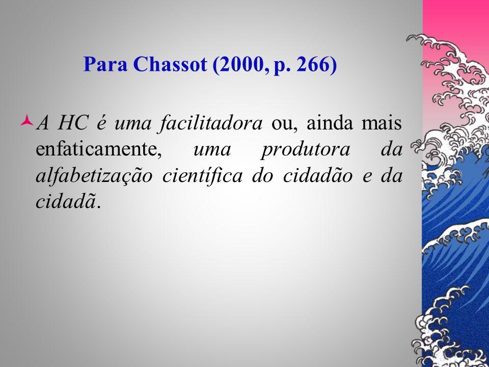 Para Chassot (2000, p. 266) A HC é uma facilitadora ou, ainda mais enfaticamente, uma produtora da alfabetização científica do cidadão e da cidadã.