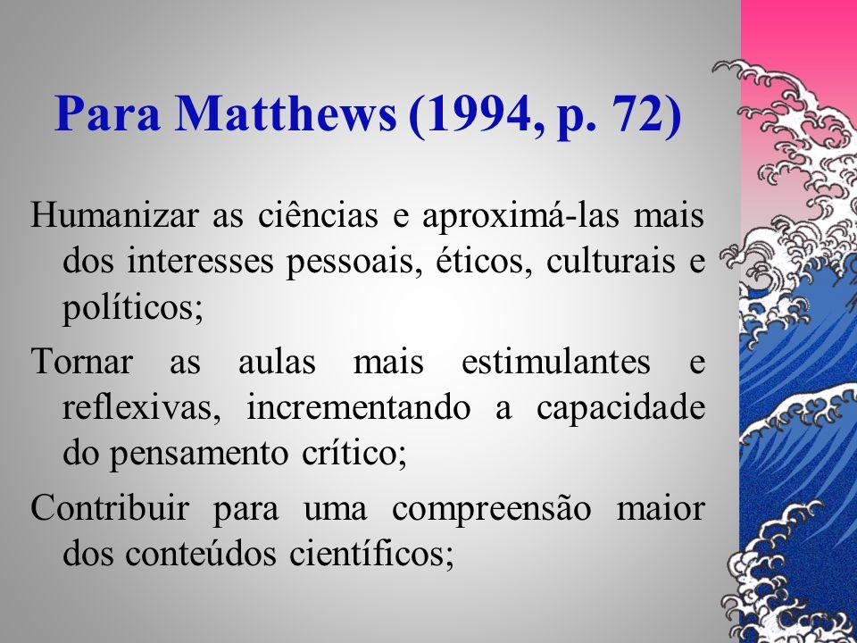 Para Matthews (1994, p. 72) Humanizar as ciências e aproximá-las mais dos interesses pessoais, éticos, culturais e políticos; Tornar as aulas mais est