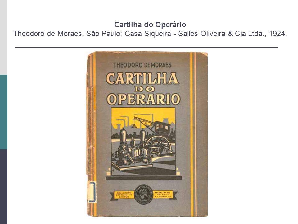 Cartilha do Operário Theodoro de Moraes. São Paulo: Casa Siqueira - Salles Oliveira & Cia Ltda., 1924.
