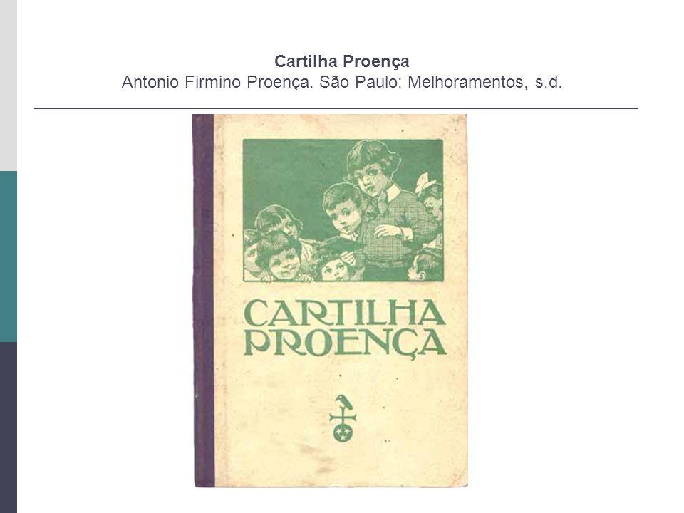 Cartilha Proença Antonio Firmino Proença. São Paulo: Melhoramentos, s.d.