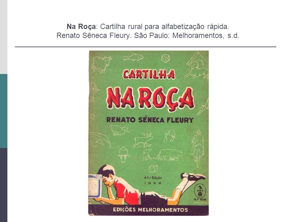 Na Roça: Cartilha rural para alfabetização rápida. Renato Sêneca Fleury. São Paulo: Melhoramentos, s.d.