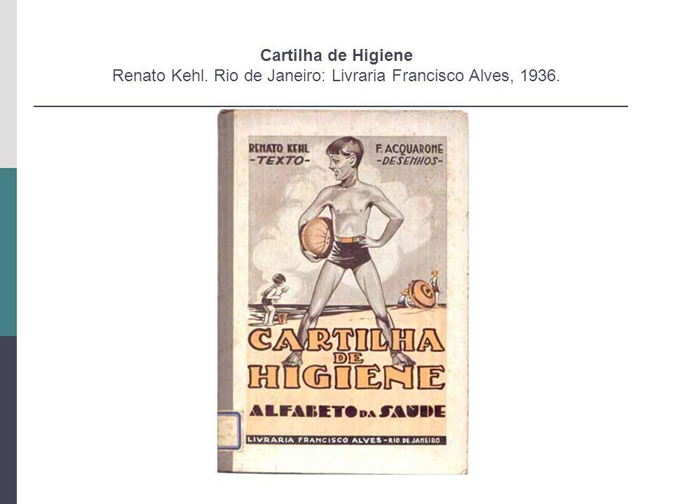 Cartilha de Higiene Renato Kehl. Rio de Janeiro: Livraria Francisco Alves, 1936.