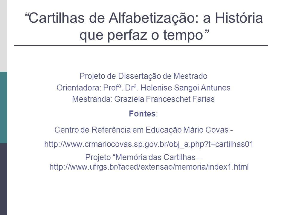 Cartilhas de Alfabetização: a História que perfaz o tempo Projeto de Dissertação de Mestrado Orientadora: Profª. Drª. Helenise Sangoi Antunes Mestrand