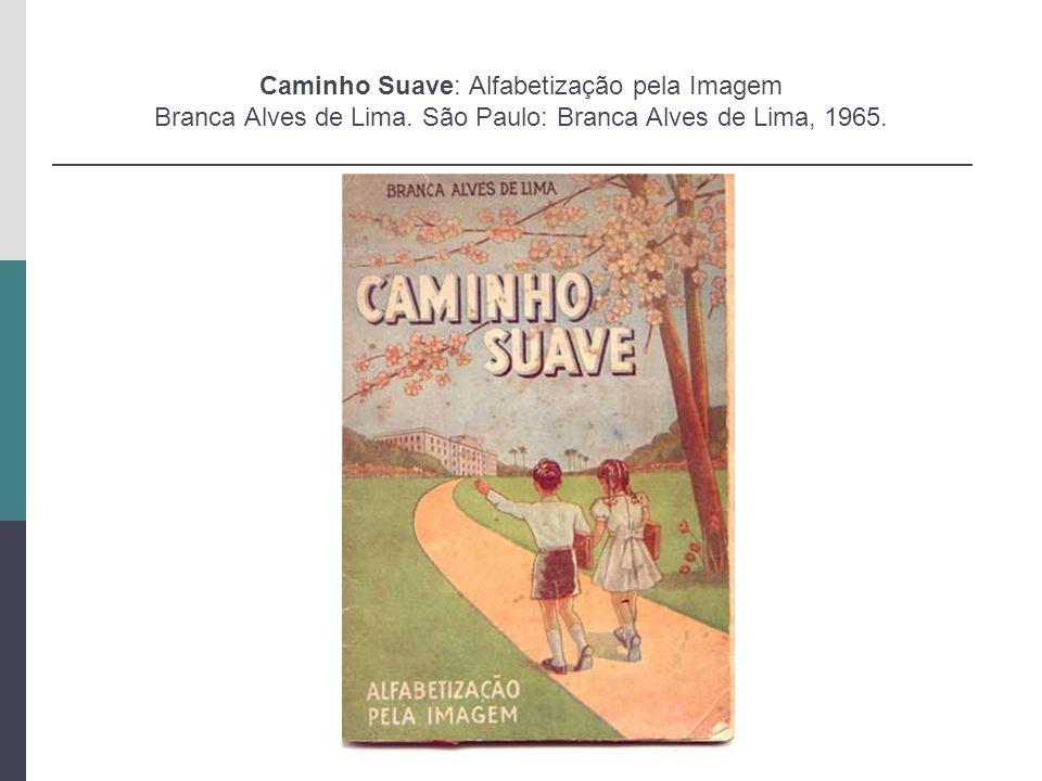 Caminho Suave: Alfabetização pela Imagem Branca Alves de Lima. São Paulo: Branca Alves de Lima, 1965.