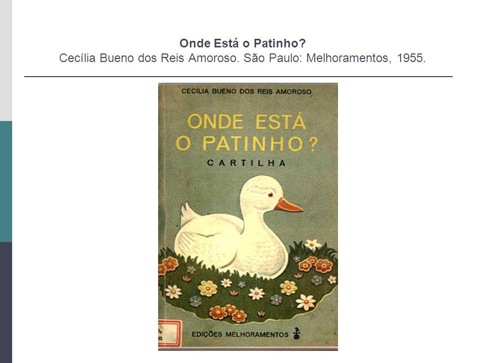 Onde Está o Patinho? Cecília Bueno dos Reis Amoroso. São Paulo: Melhoramentos, 1955.