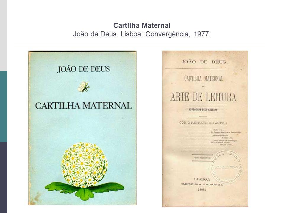 Cartilha Maternal João de Deus. Lisboa: Convergência, 1977.