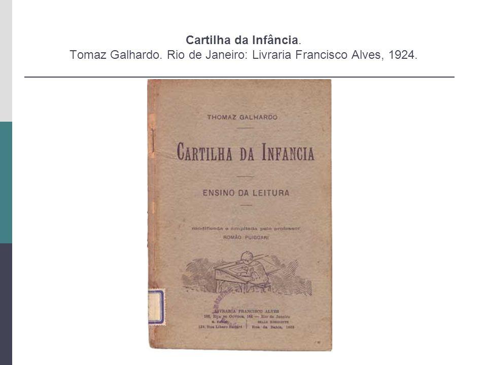 Cartilha da Infância. Tomaz Galhardo. Rio de Janeiro: Livraria Francisco Alves, 1924.