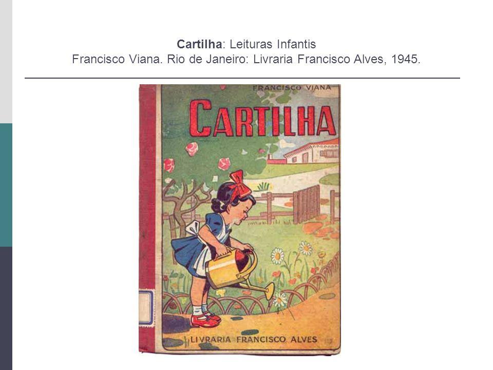 Cartilha: Leituras Infantis Francisco Viana. Rio de Janeiro: Livraria Francisco Alves, 1945.