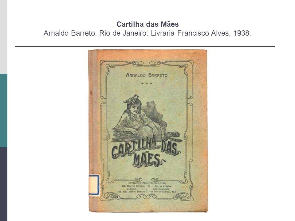 Cartilha das Mães Arnaldo Barreto. Rio de Janeiro: Livraria Francisco Alves, 1938.