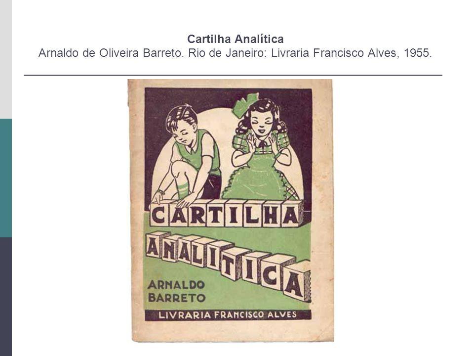 Cartilha Analítica Arnaldo de Oliveira Barreto. Rio de Janeiro: Livraria Francisco Alves, 1955.