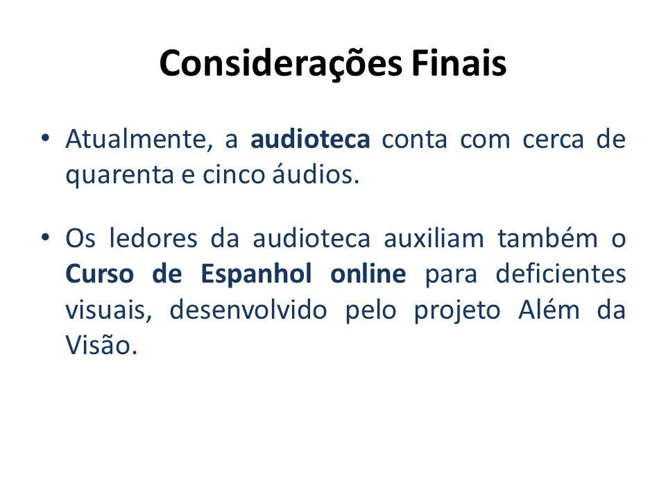 Considerações Finais Atualmente, a audioteca conta com cerca de quarenta e cinco áudios. Os ledores da audioteca auxiliam também o Curso de Espanhol o