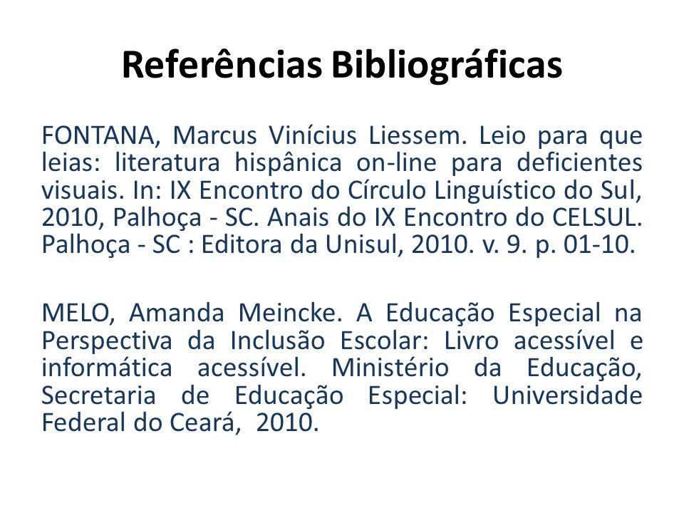 Referências Bibliográficas FONTANA, Marcus Vinícius Liessem. Leio para que leias: literatura hispânica on-line para deficientes visuais. In: IX Encont