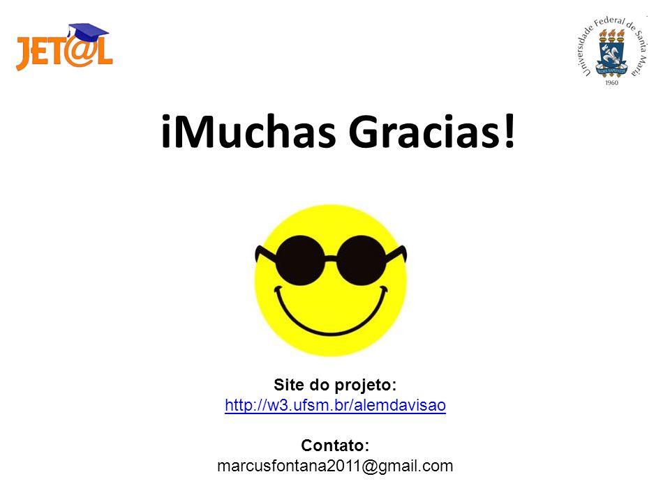 іMuchas Gracias! Site do projeto: http://w3.ufsm.br/alemdavisao http://w3.ufsm.br/alemdavisao Contato: marcusfontana2011@gmail.com
