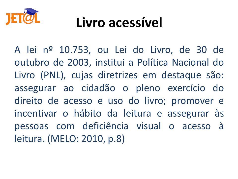 Livro acessível A lei nº 10.753, ou Lei do Livro, de 30 de outubro de 2003, institui a Política Nacional do Livro (PNL), cujas diretrizes em destaque