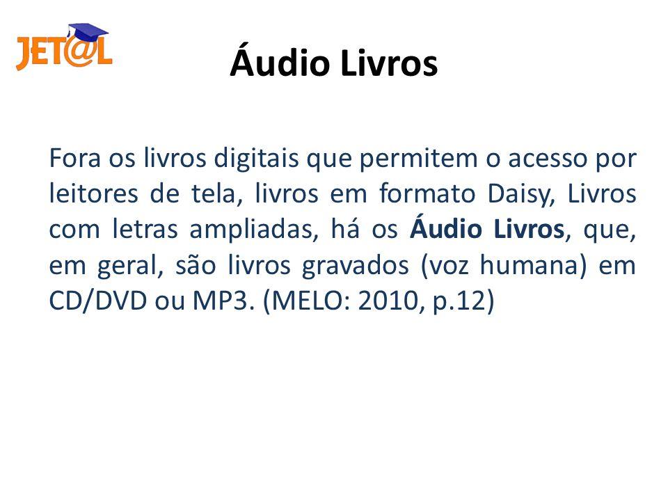Áudio Livros Fora os livros digitais que permitem o acesso por leitores de tela, livros em formato Daisy, Livros com letras ampliadas, há os Áudio Liv