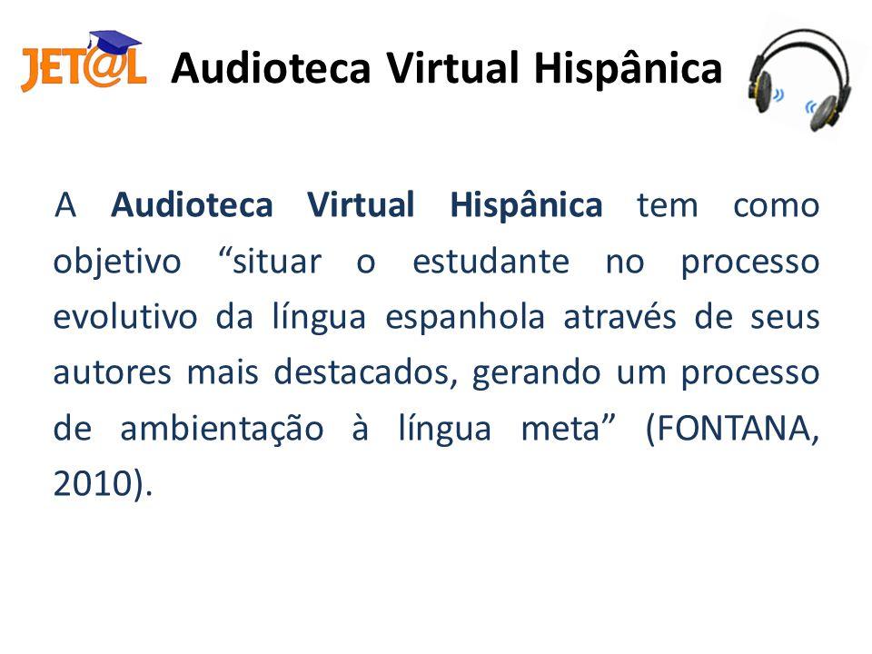 Audioteca Virtual Hispânica A Audioteca Virtual Hispânica tem como objetivo situar o estudante no processo evolutivo da língua espanhola através de se