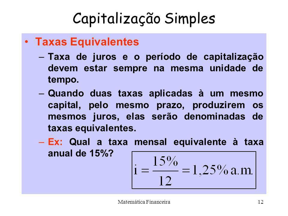 Matemática Financeira11 Capitalização Simples Diagrama de Fluxo de Caixa –Os problemas financeiros dependem do fluxo (entradas e saídas) de dinheiro n