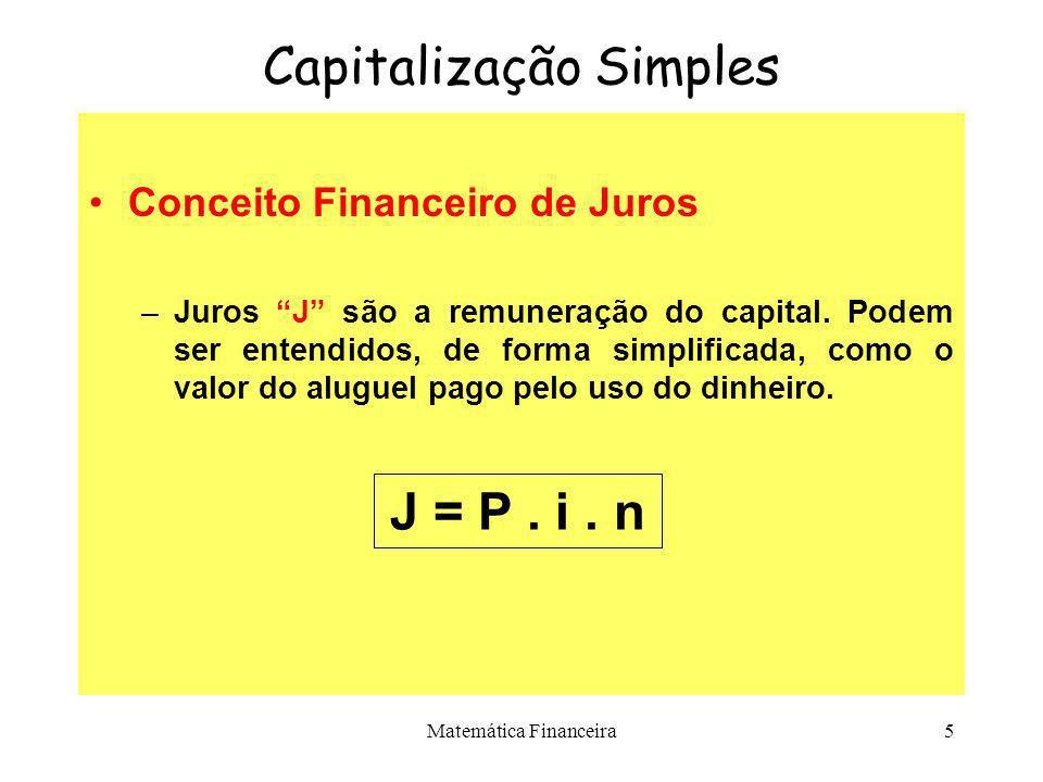 Matemática Financeira4 Capitalização Simples No regime de juros simples, os juros de cada período de capitalização são calculados sempre em função do