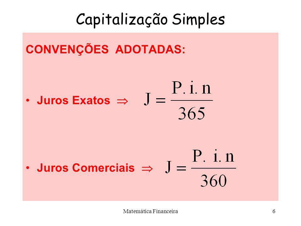 Matemática Financeira5 Capitalização Simples Conceito Financeiro de Juros –Juros J são a remuneração do capital. Podem ser entendidos, de forma simpli