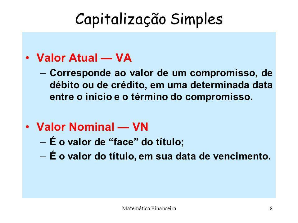 Matemática Financeira7 Capitalização Simples Capital Inicial P –Qualquer valor expresso em moeda e disponível em determinada época. Capital Acumulado