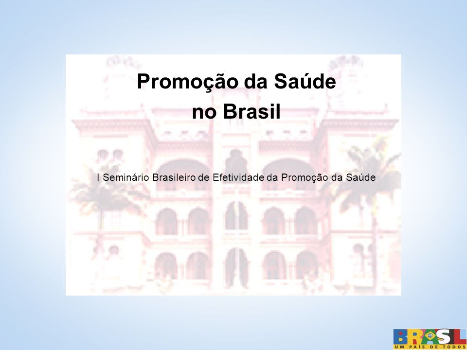 Promoção da Saúde no Brasil I Seminário Brasileiro de Efetividade da Promoção da Saúde