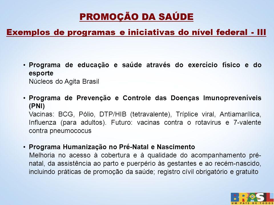 PROMOÇÃO DA SAÚDE Exemplos de programas e iniciativas do nível federal - III Programa de educação e saúde através do exercício físico e do esporte Núc