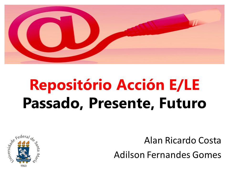 Repositório Acción E/LE Passado, Presente, Futuro Alan Ricardo Costa Adilson Fernandes Gomes