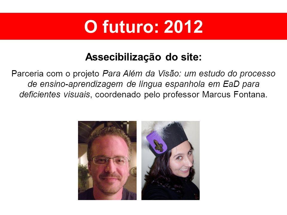O futuro: 2012 Assecibilização do site: Parceria com o projeto Para Além da Visão: um estudo do processo de ensino-aprendizagem de língua espanhola em