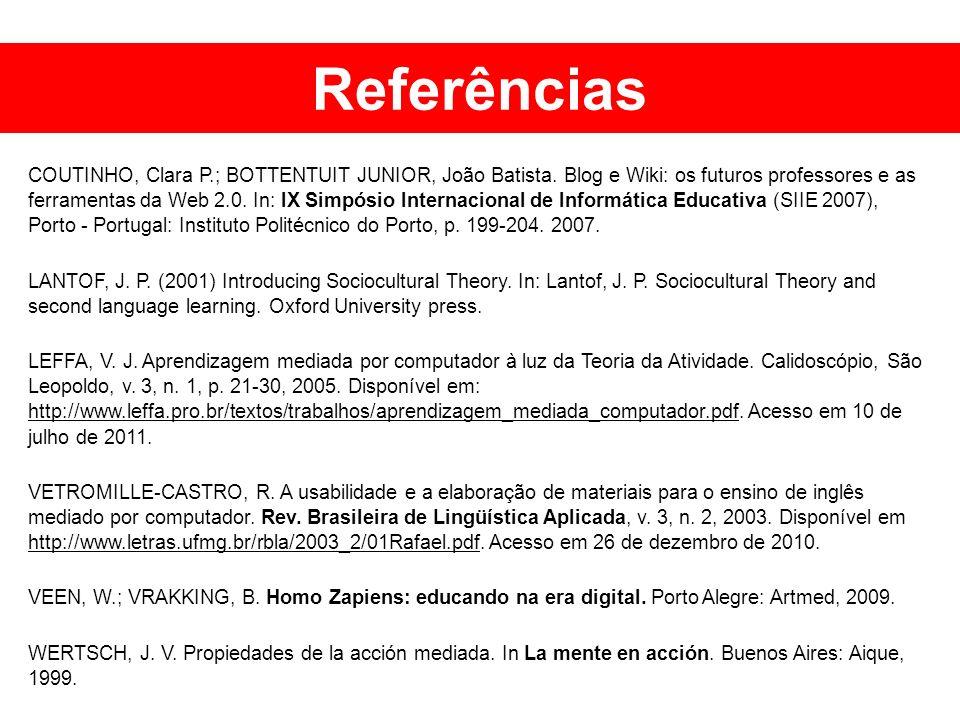 Referências COUTINHO, Clara P.; BOTTENTUIT JUNIOR, João Batista. Blog e Wiki: os futuros professores e as ferramentas da Web 2.0. In: IX Simpósio Inte