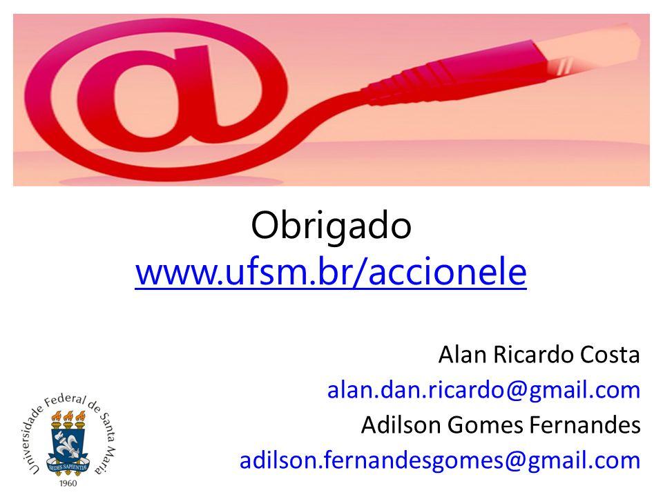 Obrigado www.ufsm.br/accionele Alan Ricardo Costa alan.dan.ricardo@gmail.com Adilson Gomes Fernandes adilson.fernandesgomes@gmail.com