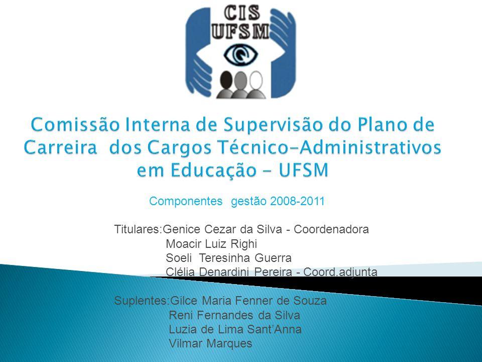 Componentes gestão 2008-2011 Titulares:Genice Cezar da Silva - Coordenadora Moacir Luiz Righi Soeli Teresinha Guerra Clélia Denardini Pereira - Coord.