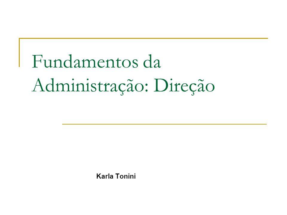 Fundamentos da Administração: Direção Karla Tonini