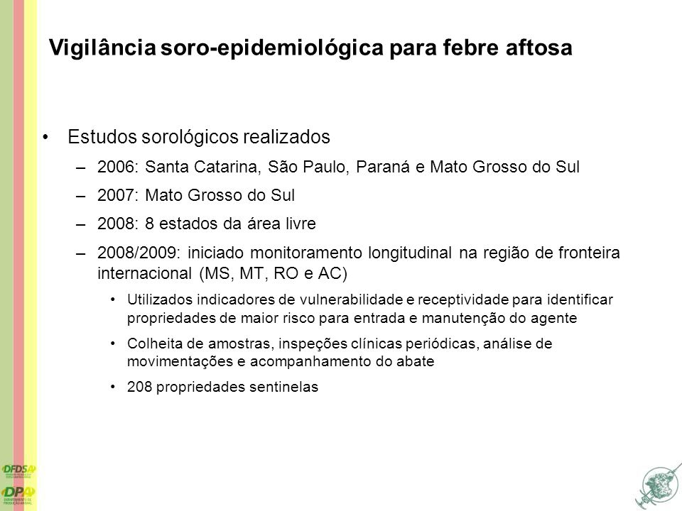Estudos sorológicos realizados –2006: Santa Catarina, São Paulo, Paraná e Mato Grosso do Sul –2007: Mato Grosso do Sul –2008: 8 estados da área livre