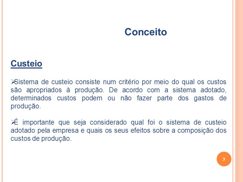 3 Conceito Custeio Sistema de custeio consiste num critério por meio do qual os custos são apropriados à produção.